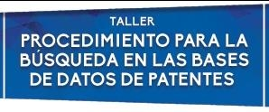 Taller sobre Procedimientos para la búsqueda en las Bases de Datos de Patentes